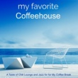 My Playlist & Wonderful Chill Out My Favorite Coffeehouse - A Taste of Chill Lounge and Jazz for for My Coffee Break