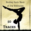 Spiritual Preachers Healing Oasis Music of Zen Meditation - 50 Tracks