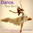 Dance Team Dance, Think You Can - Emotional Piano & Orchestral Songs for Ballet & Modern Dance Choreagraphy