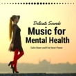 Renovated Akropolis Music for Mental Health - Delicate Sounds to Take a Rest, Calm Down and Feel Inner Power