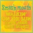 スマッシュ・マウス Walkin' On The Sun [Dave Aude Club Remix]