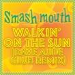 スマッシュ・マウス Walkin' On The Sun [Dave Aude Club Remix]