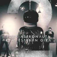 Juan Astronauta/Esteban Gira 2
