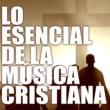 Various Artists Lo Esencial de la Música Cristiana