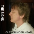 The Signs/Greg Sarge Ole' Grinder Head