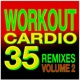 Cardio Hits! Workout Workout Cardio 35 Remixed - Volume 2