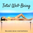 123 Guru Total Well-Being: All Day Energy Music, Relaxing Music for Happiness