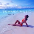 Summer 2017 Summer Music 2017 - Chill Out 2017, Relaxation, Inner Zen, Beach Chill, Summertime, Ibiza 2017, Chill Paradise
