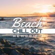 Chillout Beach Chill Out Memories - Soft Music to Relax, Easy Listening, Stress Relief, Summer Beach Lounge