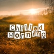 Chill Out Lounge Cafe Essentials Chilled Morning - Early Sunrise Chill Out, Music for Summer, Holiday Journey, Sun & Sand