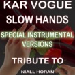 Kar Vogue Slow Hands (Special Instrumental Versions)[Tribute To Niall Horan]