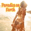 Chillout Music Ensemble Paradise on Earth - Beach Chill Out, Summertime, Tropical Lounge Music, Deep Relax, Beach Music, Harmony, Sounds of Sea