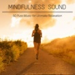 Natural Warmer Mindfulness Sound - 50 Pure Music for Ultimate Relaxation