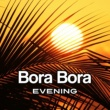 Ambiente Bora Bora Evening - Chill Out Melodies, Summer Vibes, Holiday Music, Tropical Emotions