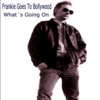 Frankie Goes to Bollywood What's Going On