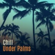 Café Ibiza Chillout Lounge Chill Under Palms - Beach Music 2017, Perfect Relax, Lounge Summer, Bar Chill Out, Tropical Lounge Music, Ibiza 2017, Rest