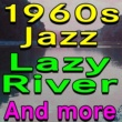 Various Artists,Mister Ackerbilk And His Paramount Jazzband,Chris Barbers Jazzband,Ken Colyer's Jazzmen&Alex Welsh And His Jazzband 1960s Jazz Lazy River And more