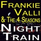 Frankie Valli And The Four Seasons Night Train