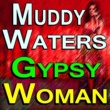 Muddy Waters Muddy Waters Gypsy Woman
