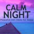 Oasis of Meditation Calm Night - Peaceful Zen Oasis for Sleep, Meditation, Yoga, Mindfulness & Spa