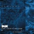 DUX/Di Ferrero Com Você é Melhor (Kiko Franco & Kubi Remix) (feat.Di Ferrero)