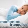 Fuerza Positiva Momentos Tranquilos - Las Mejores Canciones Positivas para Relajarse, Sonidos para Sueño Profundos