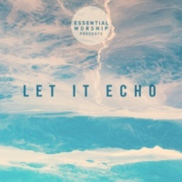 Essential Worship Let It Echo