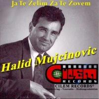 Halid Mujcinovic Ja Te Zelim Ja Te Zovem