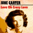 June Carter Love Oh Crazy Love