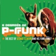 George Clinton Six Degrees Of P-Funk: The Best Of George Clinton & His Funk Family