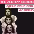 The Andrews Sisters Gimme Some Skin, My Friend