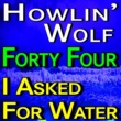 Howlin' Wolf Howlin' Wolf Forty Four and I Asked For Water