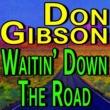 Don Gibson Don Gibson Waitin Down The Road