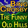 Bing Crosby Bing Crosby The Funny Old Hills