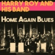 Harry Roy and His Band Home Again Blues