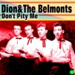 Dion,The Belmonts&The Timberlanes Don't Pity Me