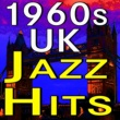 Various Artists,Mister Ackerbilk And His Paramount Jazzband,Monty Sunshine's Jazzband,Nat Gonella And His Jazzband,Ken Colyer's Jazzmen&Alex Welsh And His Jazzband 1960s UK Jazz Hits