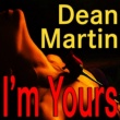 Dean Martin Dean Martin Im Yours