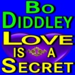 Bo Diddley Bo Diddley Love Is A Secret