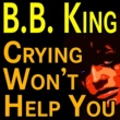 B.b. King B.B. King Crying Won't Help You