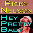 Ricky Nelson Ricky Nelson Hey Pretty Baby