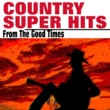 Jimmie Rodgers,Kelly Harrell,Various Artists,W.M. Stepp,B.F. Shelton,Alfred Karnes,The Allen Brothers,Grayson,Whitter,G.B. Grayson,Williamson Brothers&Dock Boggs Country Super Hits  From The Good Times