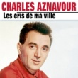 Charles Aznavour Charles Aznavour  Les cris de ma ville