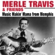 Ernest Tubb,Hank Williams,Marty Robbins,Ray Price,Lefty Frizzell,Merle Travis,Various Artists,Roy Acuff&Patsy Montana Merle Travis & Friends Music Makin' Mama from Memphis