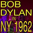Bob Dylan Bob Dylan In NY 1962