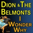 Dion and the Belmonts Dion And The Belmonts I Wonder Why