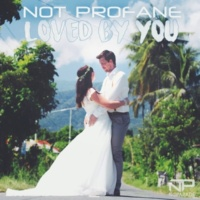 Not Profane Loved by You (Extended Mix)