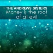 The Andrews Sisters Money is the root of all evil