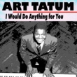 Art Tatum I Would Do Anything for You