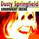 Dusty Springfield Goodnight Irene